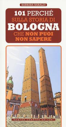 101 perché sulla storia di Bologna che non puoi non sapere - Barbara Baraldi - copertina