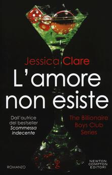 L' amore non esiste. The Billionaire Boys Club series - Jessica Clare - copertina