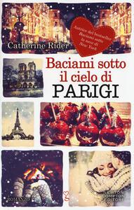 Libro Baciami sotto il cielo di Parigi Catherine Rider