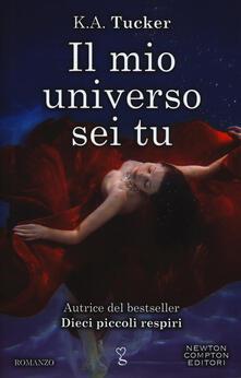 Il mio universo sei tu - K. A. Tucker - copertina