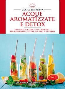 Acque aromatizzate e detox. Deliziose ricette e utili consigli per depurarsi e vivere più sani e in forma - Clara Serretta - copertina