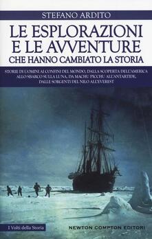 Le esplorazioni e le avventure che hanno cambiato la storia - Stefano Ardito - copertina