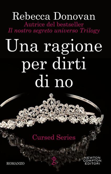 Una ragione per dirti di no. The cursed series - Alessandra Maestrini,Rebecca Donovan - ebook