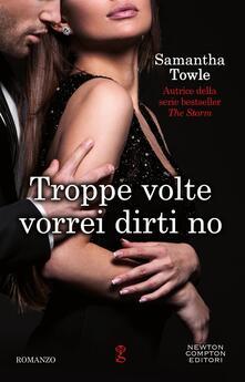 Troppe volte vorrei dirti no - Samantha Towle,Mariafelicia Maione - ebook