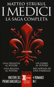 I Medici. La saga completa: Una dinastia al potere-Una regina al potere-Un uomo al potere-Decadenza di una famiglia - Matteo Strukul - copertina