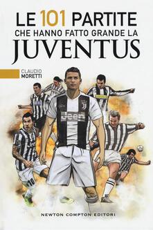Le 101 partite che hanno fatto grande la Juventus - Claudio Moretti - copertina