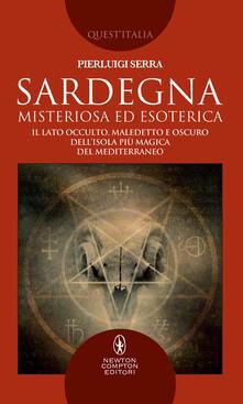 Sardegna misteriosa ed esoterica. Il lato occulto, maledetto e oscuro dell'isola più magica del Mediterraneo - Pierluigi Serra - copertina