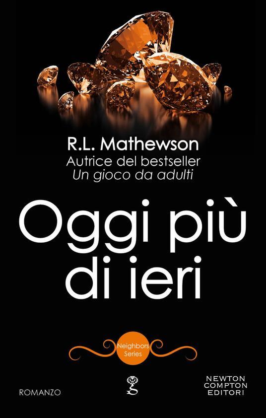 Oggi più di ieri. Neighbors series - R. L. Mathewson - ebook