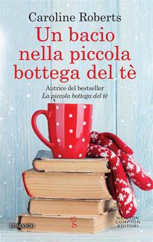 Un bacio nella piccola bottega del tè - Micol Cerato,Caroline Roberts - ebook
