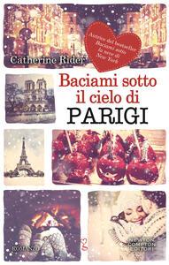 Baciami sotto il cielo di Parigi - Perugini Maria Grazia,Catherine Rider - ebook