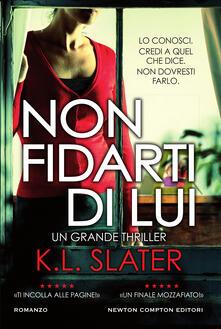Non fidarti di lui - K.L. Slater,Francesca Campisi - ebook