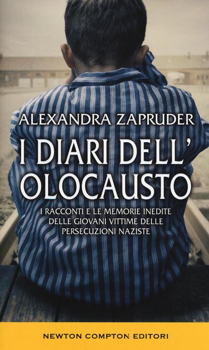 I diari dell'olocausto. I racconti e le memorie inedite delle giovani vittime delle persecuzioni naziste - copertina