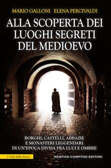 Alla scoperta dei luoghi segreti del Medioevo - Mario Galloni,Elena Percivaldi - ebook