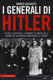 Promoartpalermo.it I generali di Hitler. La vita, le battaglie, i crimini e la morte degli uomini che giurarono obbedienza al Führer Image