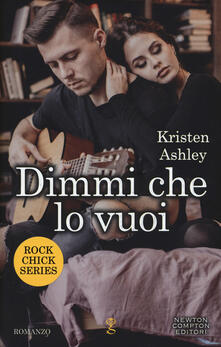 Dimmi che lo vuoi. Rock chic series - Kristen Ashley - copertina