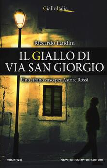 Il giallo di via San Giorgio. Uno strano caso per Astore Rossi - Riccardo Landini - copertina