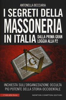 I segreti della massoneria in Italia. Dalla prima Gran Loggia alla P2: inchiesta sull'organizzazione occulta più potente della storia occidentale - Antonella Beccaria - copertina