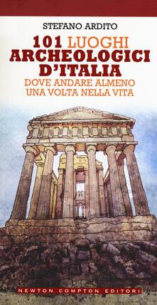 101 luoghi archeologici dItalia dove andare almeno una volta nella vita.pdf