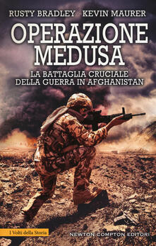Operazione Medusa. La battaglia cruciale della guerra in Afghanistan - Rusty Bradley,Kevin Maurer - copertina