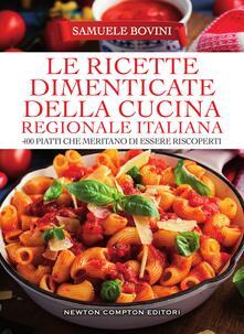 Le ricette dimenticate della cucina regionale italiana. 400 piatti che meritano di essere riscoperti - Samuele Bovini - ebook
