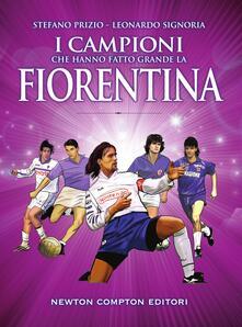 I campioni che hanno fatto grande la Fiorentina - Thomas Bires,Fabio Piacentini,Stefano Prizio,Leonardo Signoria - ebook