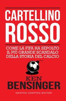 Cartellino rosso. Come la FIFA ha sepolto il più grande scandalo della storia del calcio - Bensinger Ken,Cristina Popple - ebook