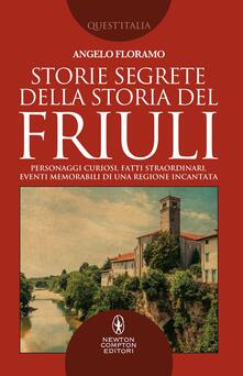 Storie segrete della storia del Friuli - Angelo Floramo - ebook