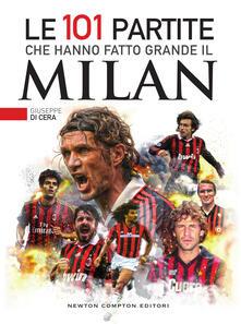 Le 101 partite che hanno fatto grande il Milan - Thomas Bires,Fabio Piacentini,Giuseppe Di Cera - ebook