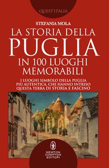 La storia della Puglia in 100 luoghi memorabili - Stefania Mola - ebook