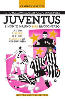 Tutto quello che avresti voluto sapere sulla Juventus e non ti hanno mai raccontato. La storia, i campioni, le vittorie e le curiosità del mito bianconero - Claudio Moretti - ebook