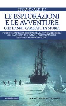 Le esplorazioni e le avventure che hanno cambiato la storia - Stefano Ardito - ebook