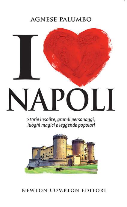I love Napoli. Storie insolite, grandi personaggi, luoghi magici e leggende popolari - Agnese Palumbo - ebook