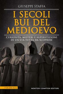 I secoli bui del Medioevo. Curiosità, misteri e superstizioni di un'età tutta da scoprire - Giuseppe Staffa - ebook