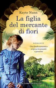 La figlia del mercante di fiori - Clara Nubile,Angela Ricci,Kayte Nunn - ebook