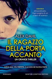 Il ragazzo della porta accanto - Alex Dahl,Mariacristina Cesa - ebook