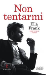 Non tentarmi. Temptation series - Ella Frank,Gianni Menarini - ebook