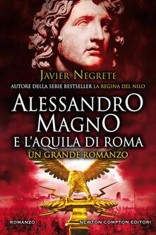 Alessandro Magno e l'aquila di Roma - Javier Negrete - copertina