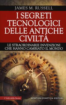 I segreti tecnologici delle antiche civiltà. Le straordinarie invenzioni che hanno cambiato il mondo - James M. Russell - copertina
