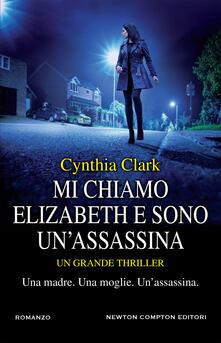 Mi chiamo Elizabeth e sono un'assassina - Cynthia Clark - copertina