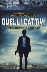 Quelli cattivi - Massimo Lugli,Antonio Del Greco - copertina