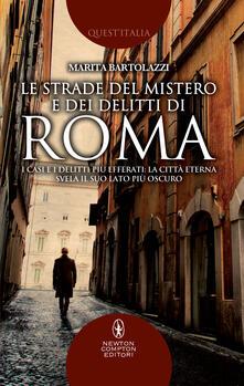 Le strade del mistero e dei delitti di Roma. I casi e i delitti più efferati: la città eterna svela il suo lato più oscuro - Marita Bartolazzi - ebook