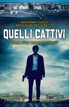 Quelli cattivi - Antonio Del Greco,Massimo Lugli - ebook