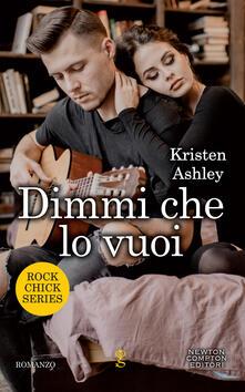 Dimmi che lo vuoi. Rock chic series - Kristen Ashley,Tessa Bernardi - ebook