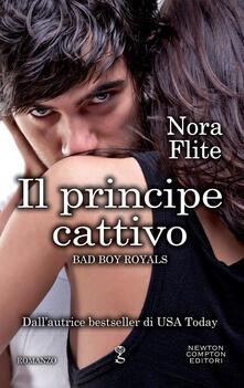 Il principe cattivo. Bad Boy Royals - Marialuisa Amodio,Francesca Gazzaniga,Nora Flite - ebook