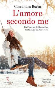 L' amore secondo me - Cassandra Rocca - ebook