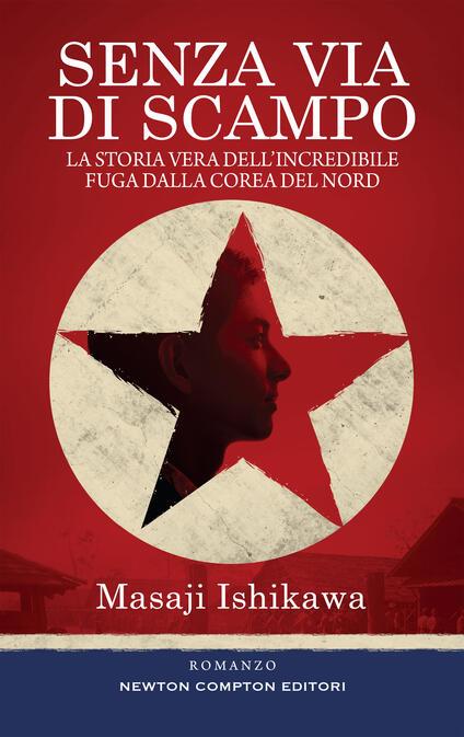 Senza via di scampo. La storia vera dell'incredibile fuga dalla Corea del Nord - Orsetta Lopane,Masaji Ishikawa - ebook