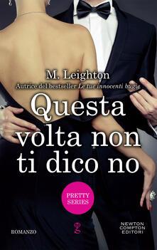 Questa volta non ti dico no. Pretty series - M. Leighton,Renata Moro - ebook