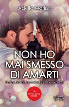 Non ho mai smesso di amarti. The heartbeats series - Adelia Marino - ebook