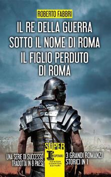 Il re della guerra-Sotto il nome di Roma-Il figlio perduto di Roma - Roberto Fabbri - copertina