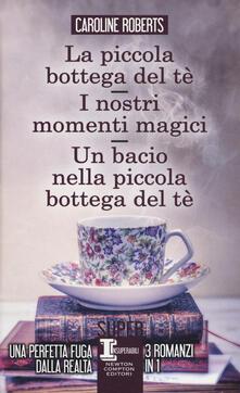 La piccola bottega del tè-I nostri momenti magici-Un bacio nella piccola bottega del tè - Caroline Roberts - copertina